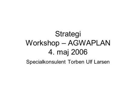 Strategi Workshop – AGWAPLAN 4. maj 2006