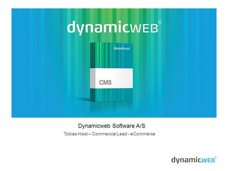 Dynamicweb Software A/S Tobias Høst – Commercial Lead - eCommerce.