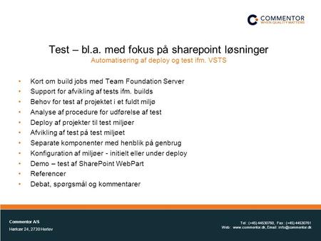 1 Test – bl.a. med fokus på sharepoint løsninger Automatisering af deploy og test ifm. VSTS •Kort om build jobs med Team Foundation Server •Support for.