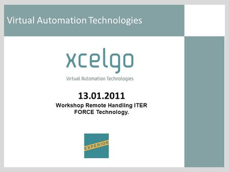 Virtual Automation Technologies 13.01.2011 Workshop Remote Handling ITER FORCE Technology.