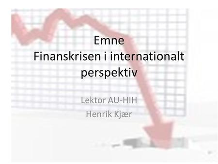 Emne Finanskrisen i internationalt perspektiv