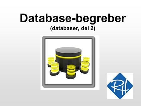 Database-begreber (databaser, del 2). RHS – Informationsteknologi 2 Database-typer •Der findes flere slags database-systemer: –Hierakisk database –Netværks-database.