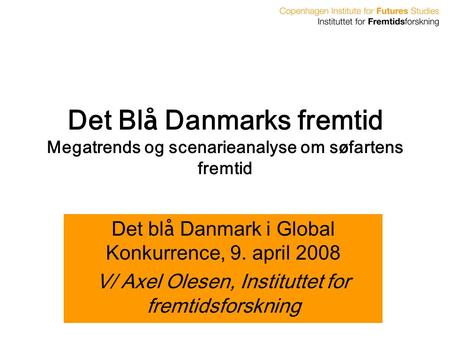 Det blå Danmark i Global Konkurrence, 9. april 2008