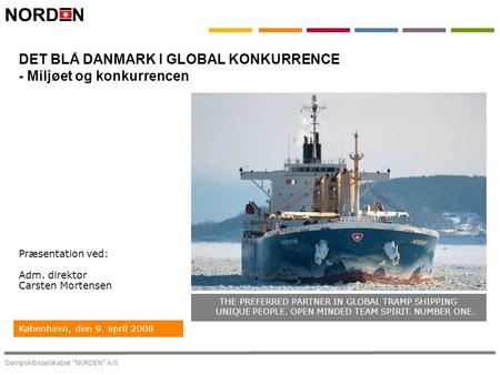 "Dampskibsselskabet ""NORDEN"" A/S København, den 9. april 2008 DET BLÅ DANMARK I GLOBAL KONKURRENCE - Miljøet og konkurrencen THE PREFERRED PARTNER IN GLOBAL."
