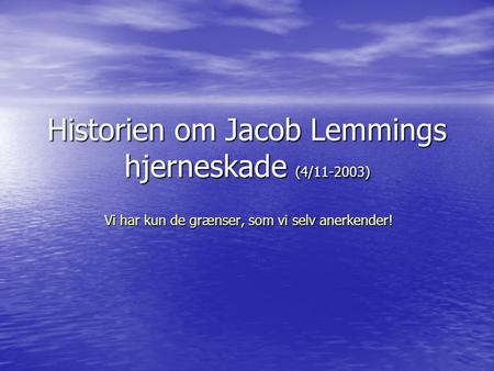 Historien om Jacob Lemmings hjerneskade (4/ )