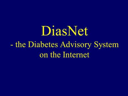 DiasNet - the Diabetes Advisory System on the Internet.