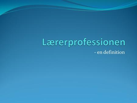 Lærerprofessionen - en definition.