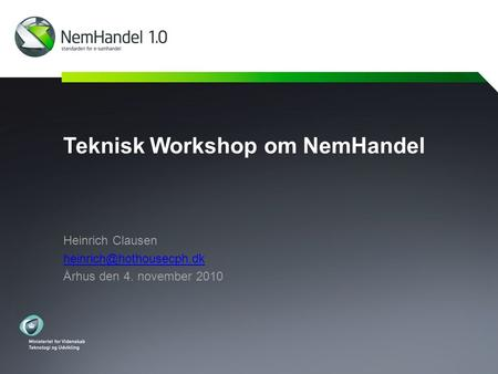 Teknisk Workshop om NemHandel Heinrich Clausen Århus den 4. november 2010.