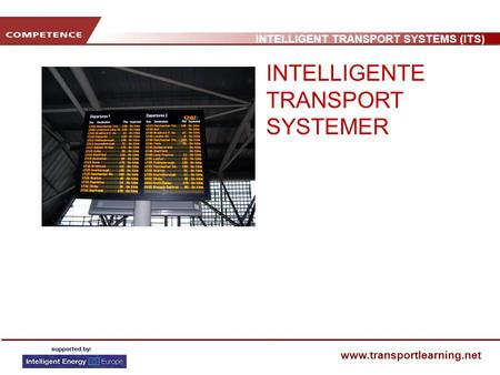 INTELLIGENT TRANSPORT SYSTEMS (ITS) www.transportlearning.net INTELLIGENTE TRANSPORT SYSTEMER.