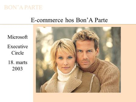 BON'A PARTE E-commerce hos Bon'A Parte Microsoft Executive Circle 18. marts 2003.