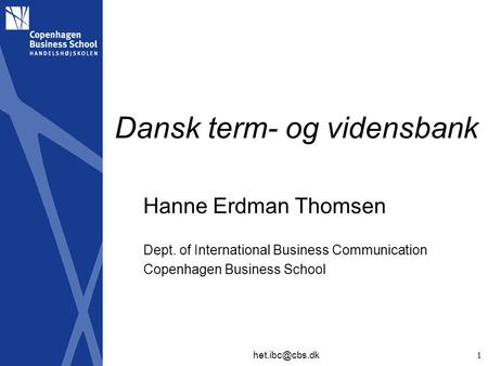 Dansk term- og vidensbank Hanne Erdman Thomsen Dept. of International Business Communication Copenhagen Business School 1