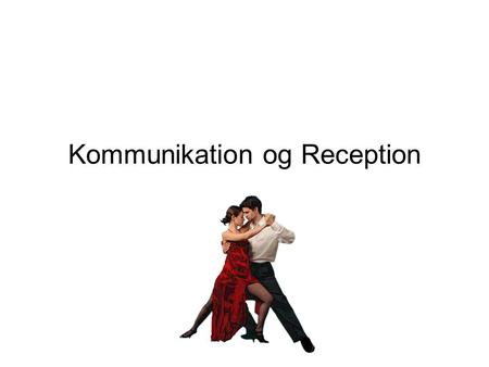 Kommunikation og Reception