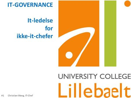 #1 Christian Wang, IT-Chef IT-GOVERNANCE It-ledelse for ikke-it-chefer.