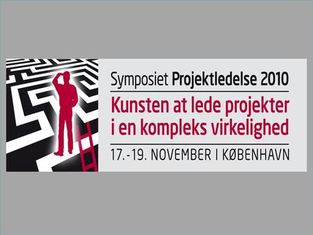 Hovedtemaet for Symposiet 2010 Kunsten at lede projekter – i en kompleks virkelighed.