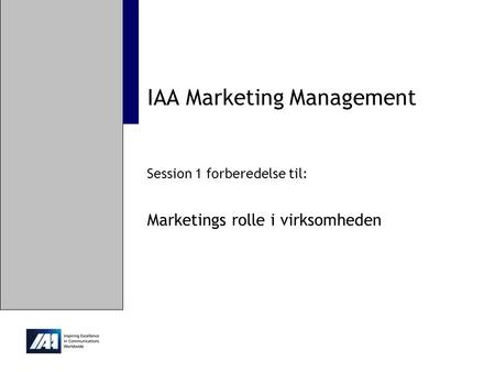IAA Marketing Management Session 1 forberedelse til: Marketings rolle i virksomheden.