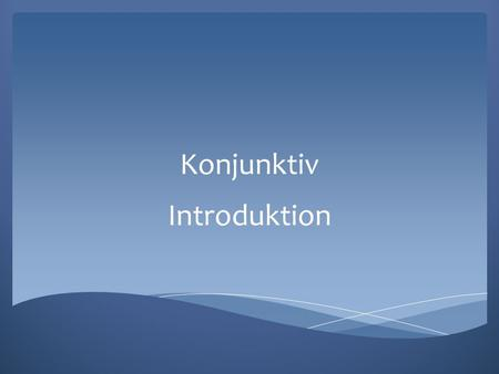 Konjunktiv Introduktion.
