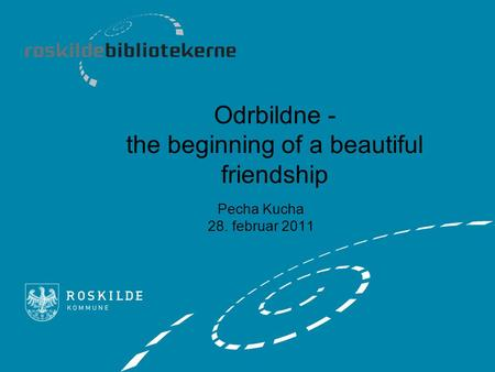 Odrbildne - the beginning of a beautiful friendship Pecha Kucha 28. februar 2011.