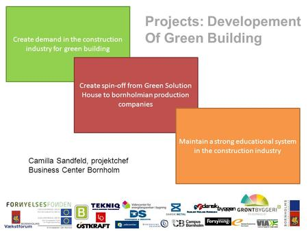Projects: Developement Of Green Building Create demand in the construction industry for green building Create spin-off from Green Solution House to bornholmian.