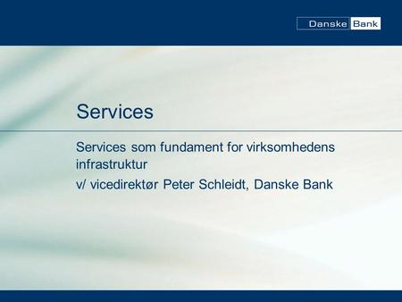 Services Services som fundament for virksomhedens infrastruktur