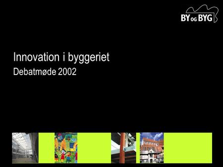 "Innovation i byggeriet Debatmøde 2002. ""Research is the process of turning money into knowledge. Innovation is the process of turning knowledge into money."