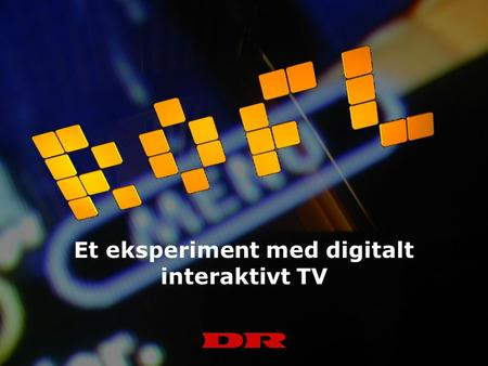 Et eksperiment med digitalt interaktivt TV. [også et TV-program for analoge seere]