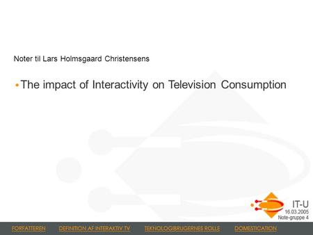 The impact of Interactivity on Television Consumption Noter til Lars Holmsgaard Christensens.