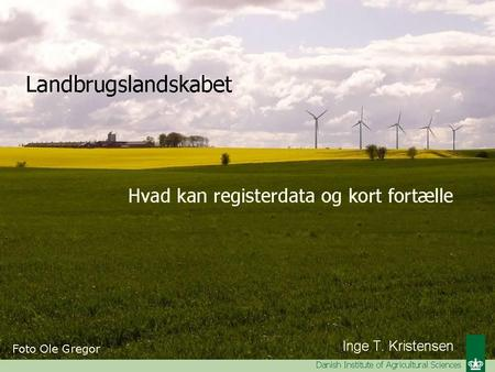 Inge T. Kristensen Danish Institute of Agricultural Sciences.