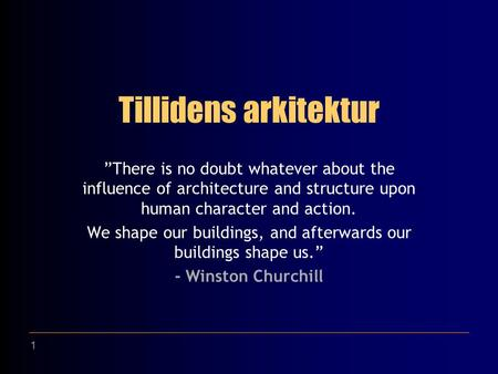 "1 Tillidens arkitektur ""There is no doubt whatever about the influence of architecture and structure upon human character and action. We shape our buildings,"