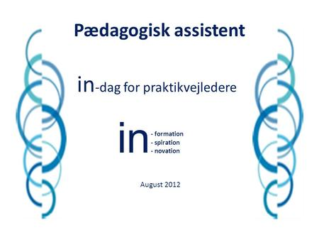 in in-dag for praktikvejledere Pædagogisk assistent August 2012