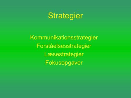 Strategier Kommunikationsstrategier Forståelsesstrategier