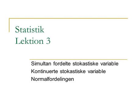 Statistik Lektion 3 Simultan fordelte stokastiske variable