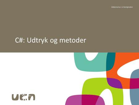 "C#: Udtryk og metoder. Indhold ""With regards to programming statements and methods, C# offers what you would come to expect from a modern OOPL…"" Udtryk."