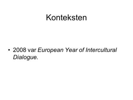 Konteksten 2008 var European Year of Intercultural Dialogue.