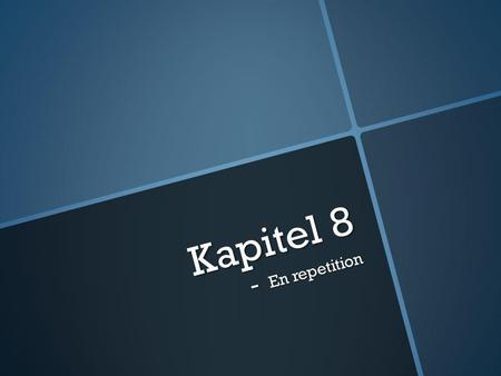 Kapitel 8 En repetition.
