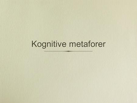 Kognitive metaforer.