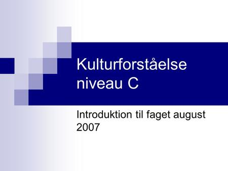 Kulturforståelse niveau C Introduktion til faget august 2007.