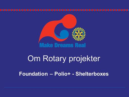 Om Rotary projekter Foundation – Polio+ - Shelterboxes.