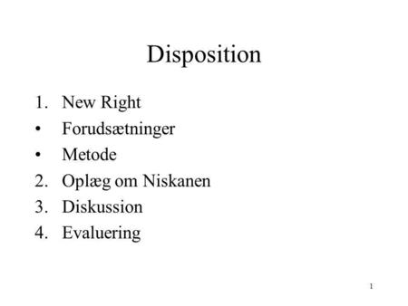 1 Disposition 1.New Right Forudsætninger Metode 2.Oplæg om Niskanen 3.Diskussion 4.Evaluering.