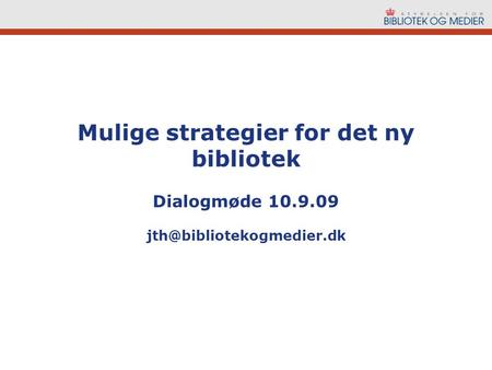 Mulige strategier for det ny bibliotek Dialogmøde 10.9.09