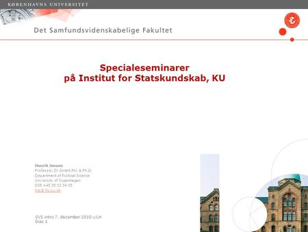 SVS intro 7. december 2010 v/LH Dias 1 Specialeseminarer på Institut for Statskundskab, KU Henrik Jensen Professor, Dr.Scient.Pol. & Ph.D. Department of.