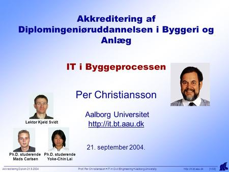 Akkreditering Diplom 21.9.2004 Prof. Per Christiansson  IT in Civil Engineering  Aalborg University  [1/33] Akkreditering af Diplomingeniøruddannelsen.