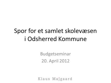 Spor for et samlet skolevæsen i Odsherred Kommune Budgetseminar 20. April 2012.