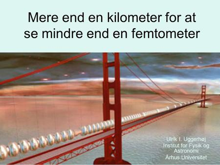 Mere end en kilometer for at se mindre end en femtometer