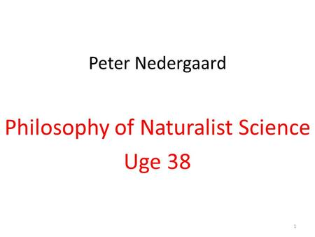 Peter Nedergaard Philosophy of Naturalist Science Uge 38 1.