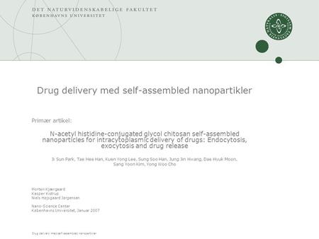 Drug delivery med self-assembled nanopartikler Primær artikel: N-acetyl histidine-conjugated glycol chitosan self-assembled nanoparticles for intracytoplasmic.