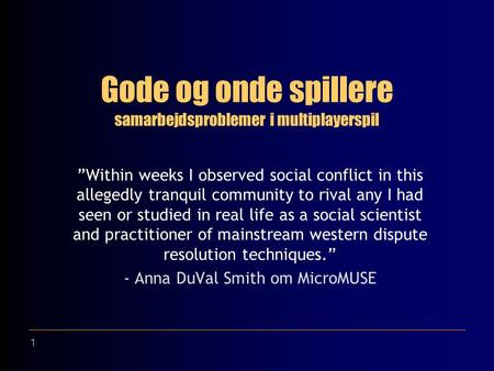 "1 Gode og onde spillere ""Within weeks I observed social conflict in this allegedly tranquil community to rival any I had seen or studied in real life as."
