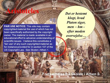 Aristoteles Det er bestemt klogt, hvad Platon siger, men – hm - efter moden overvejelse… FAIR USE NOTICE: This site may contain copyrighted material the.