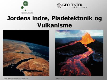 Jordens indre, Pladetektonik og Vulkanisme Johnson Space Center/NASA (Sinaihalvøen) USGS (Hawaii)