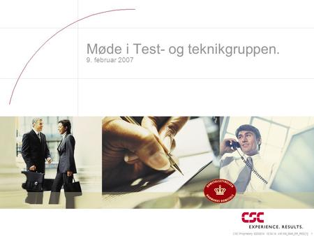 CSC Proprietary 8/23/2014 12:04:35 AM 008_5849_ER_RED[1] 1 Møde i Test- og teknikgruppen. 9. februar 2007.