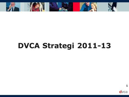 1 DVCA Strategi 2011-13. 2 Payoff: DVCA - Brancheforeningen for venturekapital, kapitalfonde og business angels.
